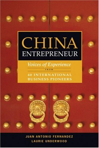 China Entrepreneur: Voices of Experience from 40 International Business Pioneers - Juan Antonio Fernandez; Laurie Underwood