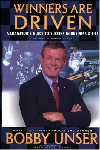 Winners are Driven: A Champion's Guide to Success in Business and Life - Bobby Unser; Paul Pease
