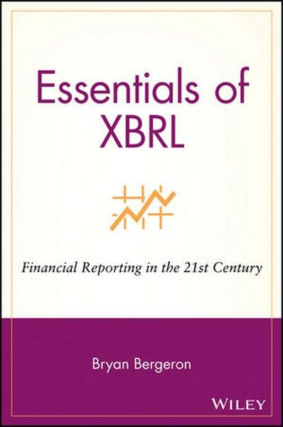 Essentials of XBRL: Financial Reporting in the 21st Century (Essentials Series) - Bergeron, Bryan
