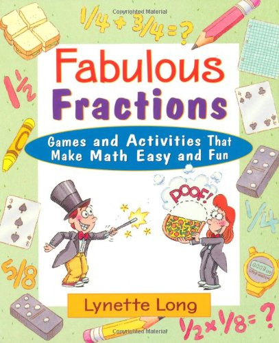 Fabulous Fractions: Games, Puzzles, and Activities that Make Math Easy and Fun - Lynette Long