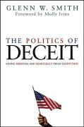 The Politics of Deceit: Saving Freedom and Democracy from Extinction