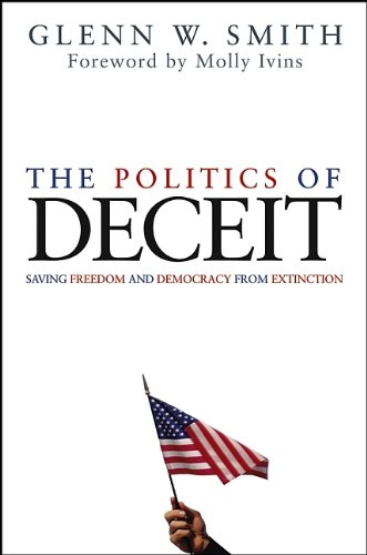 The Politics of Deceit: Saving Freedom and Democracy from Extinction - Glenn W. Smith