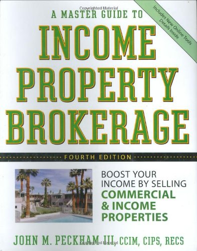 A Master Guide to Income Property Brokerage: Boost Your Income By Selling Commercial and Income Properties - John M. Peckham III