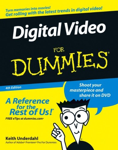 Digital Video For Dummies - Underdahl, Keith