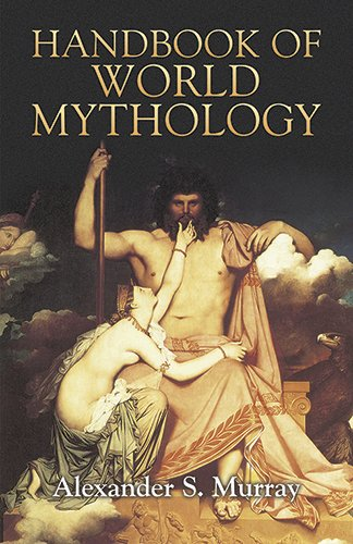 Handbook of World Mythology (Dover Books on Anthropology and Folklore) - Alexander S. Murray