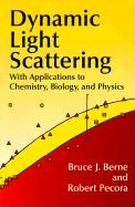 Dynamic Light Scattering: With Applications to Chemistry, Biology, and Physics