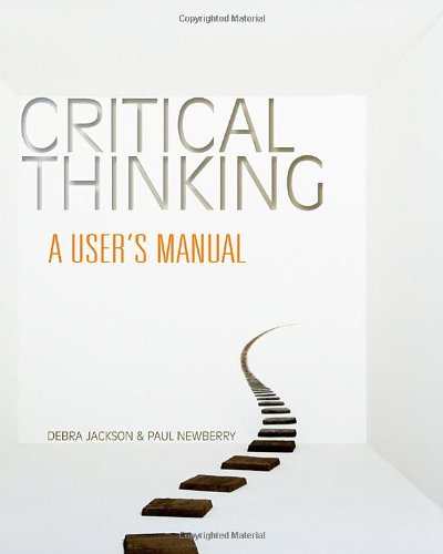 Critical Thinking: A User's Manual - Debra Jackson; Paul Newberry