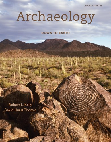 Archaeology: Down to Earth, 4th Edition - Robert L. Kelly; David Hurst Thomas