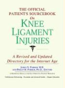 The Official Patient's Sourcebook on Knee Ligament Injuries: A Revised and Updated Directory for the Internet Age