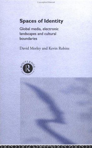 Spaces of Identity: Global Media, Electronic Landscapes and Cultural Boundaries (International Library of Sociology) - David Morley; Kevin Robins