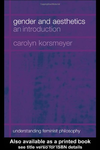 Gender and Aesthetics: An Introduction (Understanding Feminist Philosophy) - Carolyn Korsmeyer