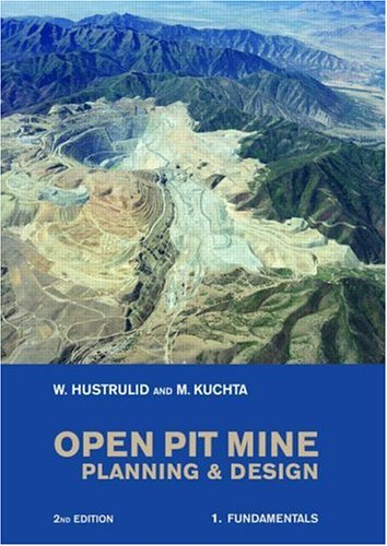 Open Pit Mine Planning and Design, Two Volume Set, Second Edition (v. 1) - William A. Hustrulid; Mark Kuchta