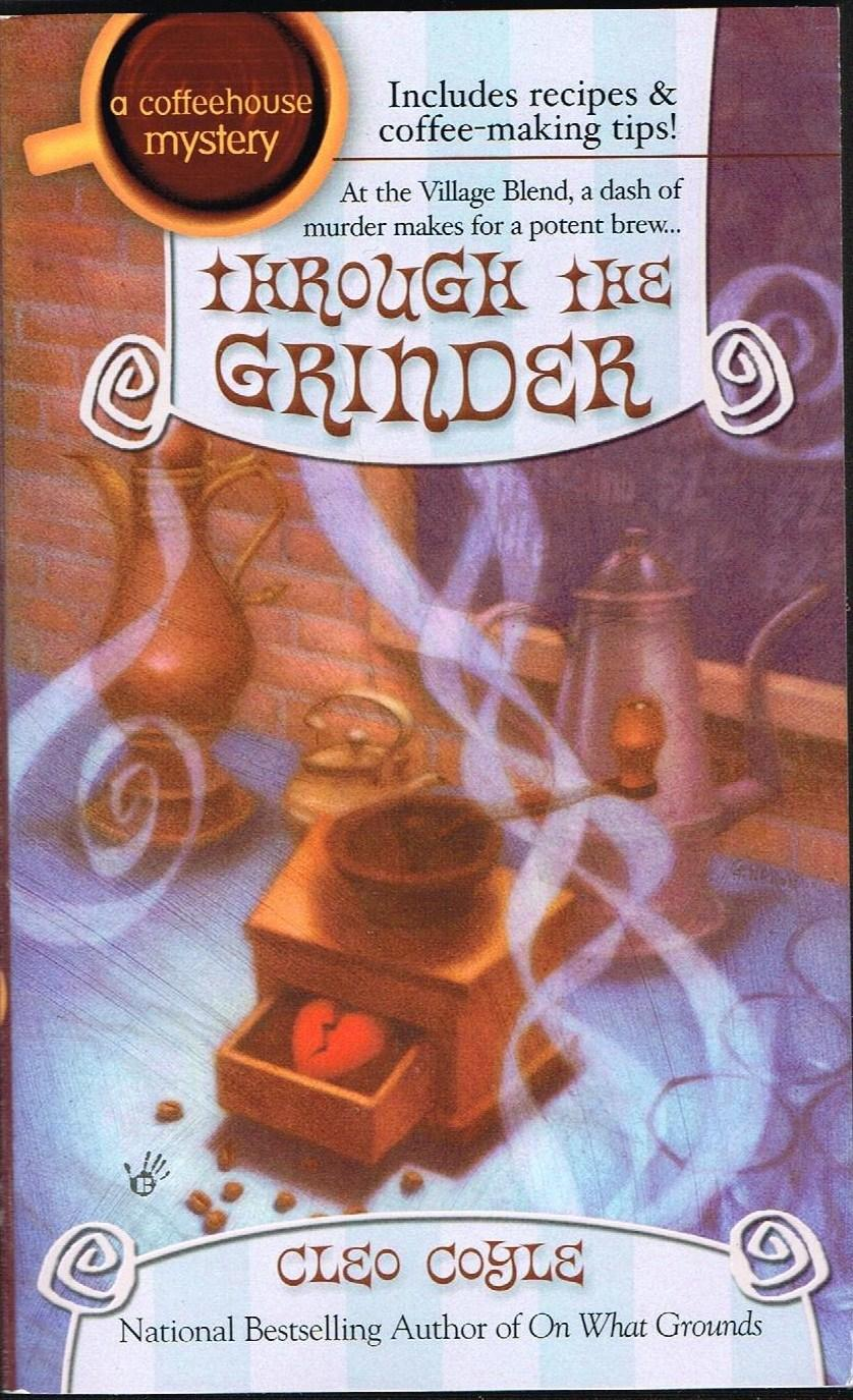 Through the Grinder: Coffeehouse Mystery, No. 2 - Coyle, Cleo. (Psuedonym of Alice Alfonsi and Marc Cerasini). Gendron, Cathy, Cover Art