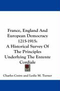 France, England and European Democracy 1215-1915: A Historical Survey of the Principles Underlying the Entente Cordiale