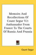 Memoirs and Recollections of Count Segur V2: Ambassador from France to the Courts of Russia and Prussia