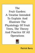 The Fruit Garden: A Treatise Intended to Explain and Illustrate the Physiology of Fruit Trees, the Theory and Practice of All Operations