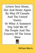 Letters Sent Home, Out and Home Again by Way of Canada and the United States: Or What a Summers Trip Told Me of the People and the Country of the Grea