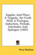Sappho and Phao: A Tragedy, Set Forth with a Prologue, Induction, Prelude, Interludes and Epilogue (1907)