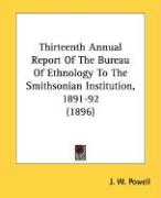 Thirteenth Annual Report of the Bureau of Ethnology to the Smithsonian Institution, 1891-92 (1896)