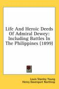 Life and Heroic Deeds of Admiral Dewey: Including Battles in the Philippines (1899)