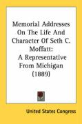 Memorial Addresses on the Life and Character of Seth C. Moffatt: A Representative from Michigan (1889)