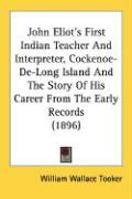 John Eliot's First Indian Teacher and Interpreter, Cockenoe-de-Long Island and the Story of His Career from the Early Records (1896)