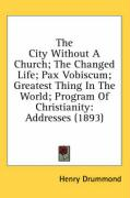 The City Without a Church; The Changed Life; Pax Vobiscum; Greatest Thing in the World; Program of Christianity: Addresses (1893)