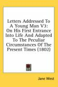 Letters Addressed to a Young Man V3: On His First Entrance Into Life and Adapted to the Peculiar Circumstances of the Present Times (1802)