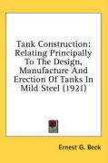 Tank Construction: Relating Principally to the Design, Manufacture and Erection of Tanks in Mild Steel (1921)