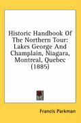 Historic Handbook of the Northern Tour: Lakes George and Champlain, Niagara, Montreal, Quebec (1885)