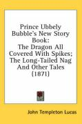 Prince Ubbely Bubble's New Story Book: The Dragon All Covered with Spikes; The Long-Tailed Nag and Other Tales (1871)
