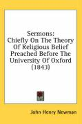 Sermons: Chiefly on the Theory of Religious Belief Preached Before the University of Oxford (1843)
