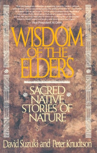 Wisdom of the Elders: Sacred Native Stories of Nature - David Suzuki, Peter Knudtson