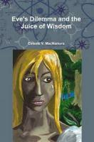 Eve's Dilemma and the Juice of Wisdom