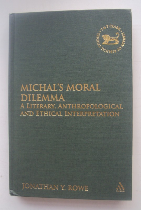 Michal's Moral Dilemma. A Literary, Anthropological and Ethical Interpretation. - Rowe, Jonathan Y.