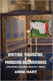 Writing, Financing, & Producing Documentaries: Creating Salable Reality Video