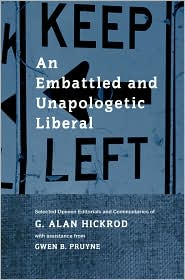 An Embattled and Unapologetic Liberal: Selected Opinion Editorials and Commentaries of G. Alan Hickrod