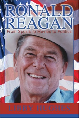 Ronald Reagan: From Sports to Movies to Politics - Libby Hughes