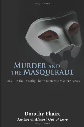 Murder and the Masquerade: Book 1 of the Dorothy Phaire Romantic Mystery Series - Dorothy Phaire