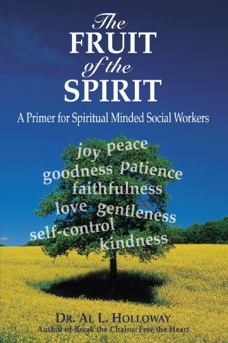 The Fruit of the Spirit: A Primer for Spiritual Minded Social Workers - Al Holloway