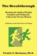 The Breakthrough: Breaking the Spells of Painful Emotions and Finding the Calm in the Present Moment