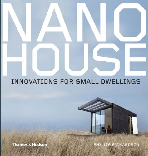 Nano House: Innovations for Small Dwellings - Phyllis Richardson