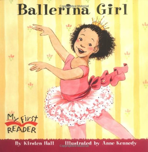 Ballerina Girl (My First Reader (Paperback)) - Kirsten Hall