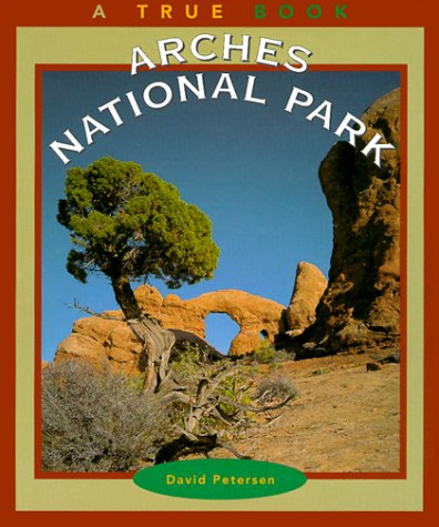 Arches National Park (True Books: National Parks) - David Petersen