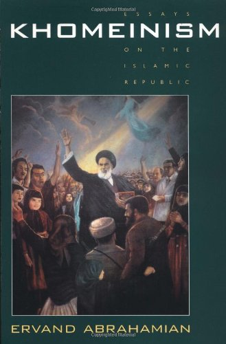 Khomeinism: Essays on the Islamic Republic - Ervand Abrahamian