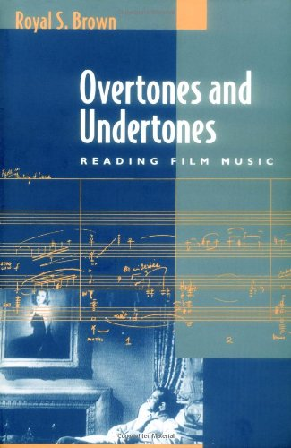 Overtones and Undertones: Reading Film Music - Royal S. Brown