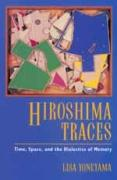 Hiroshima Traces: Time, Space, & the Dialectics of Memory