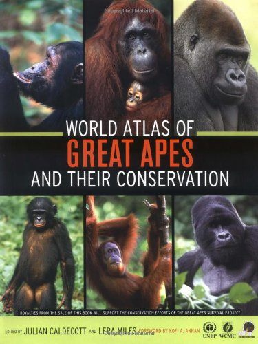 World Atlas of Great Apes and their Conservation - Julian Caldecott; Lera Miles