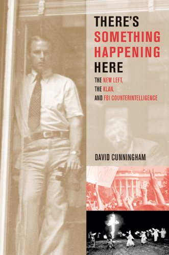 There's Something Happening Here: The New Left, the Klan, and FBI Counterintelligence - David Cunningham