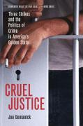Cruel Justice: Three Strikes and the Politics of Crime in America's Golden State
